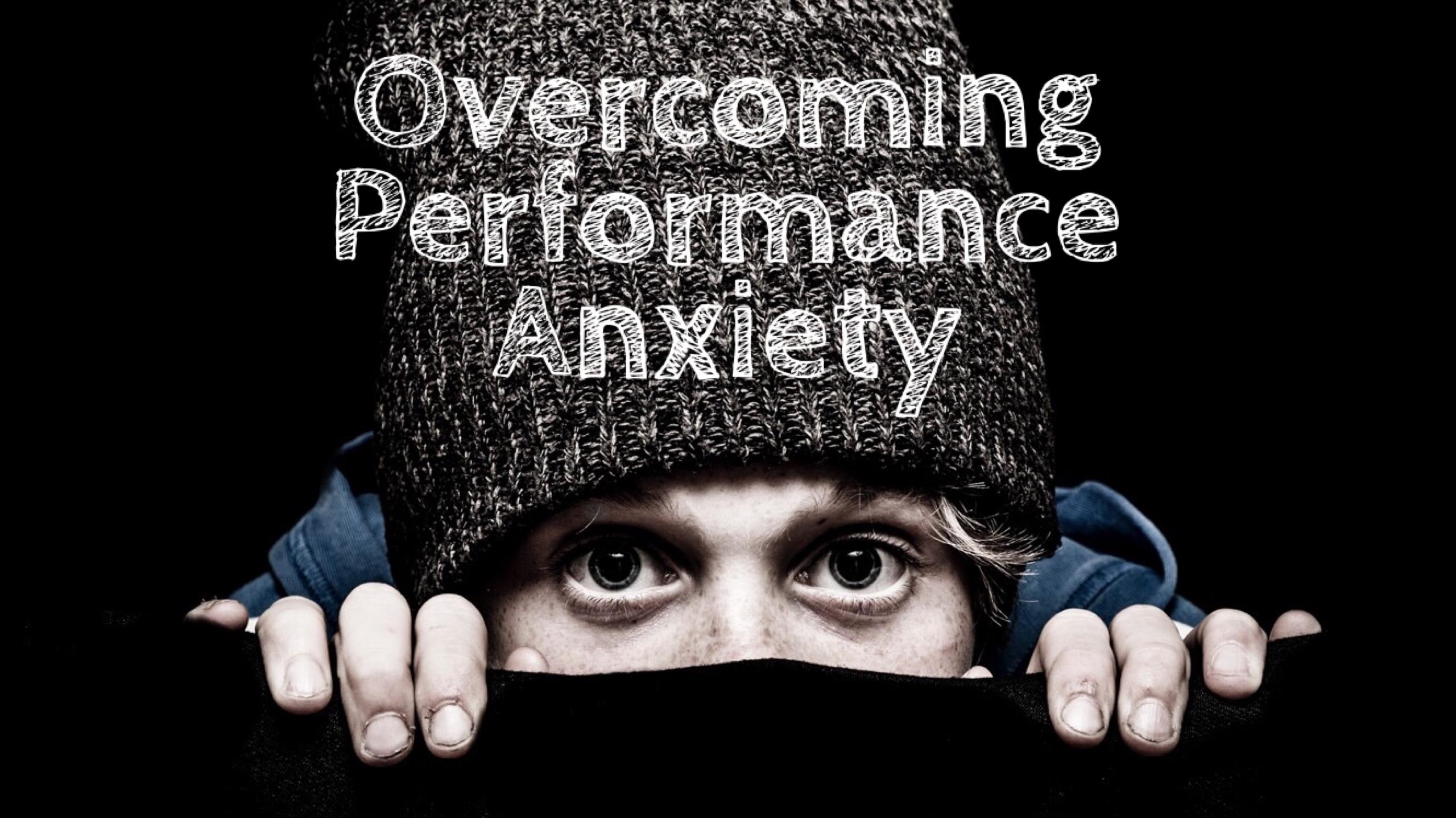 Overcoming Performance Anxiety